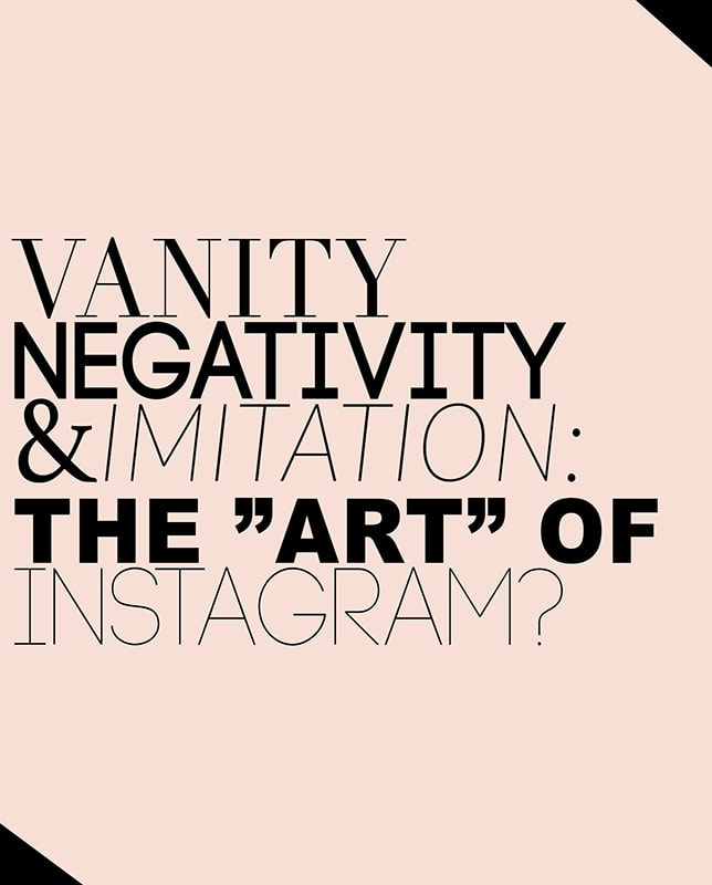 "Vanity, Negativity, & Imitation the ""art"" of Instagram."