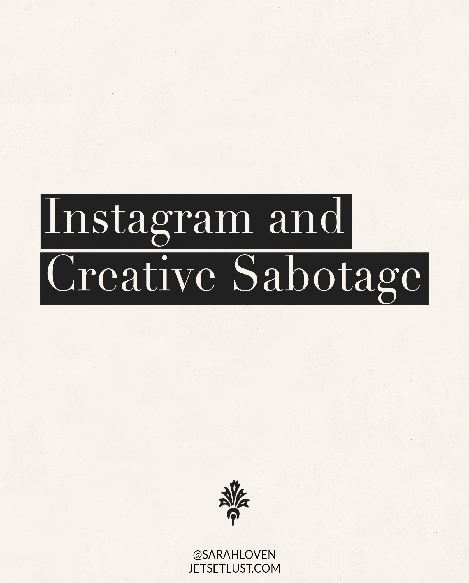 Instagram and Creative Sabotage.